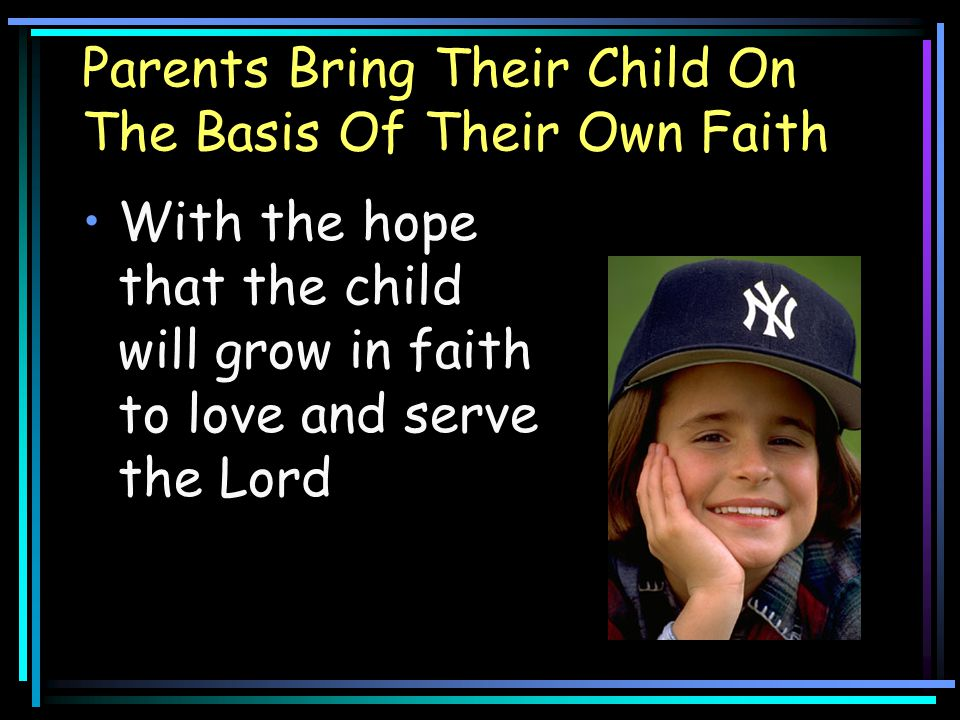 Parents Bring Their Child On The Basis Of Their Own Faith