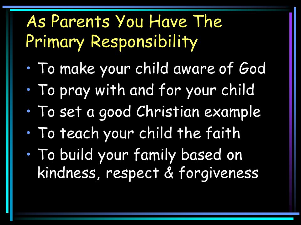 As Parents You Have The Primary Responsibility