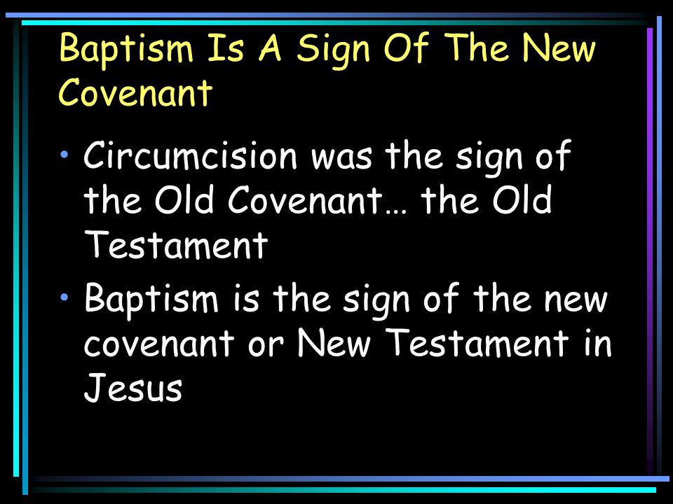 Baptism Is A Sign Of The New Covenant