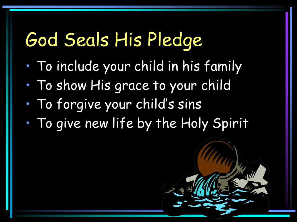 God Seals His Pledge To include your child in his family