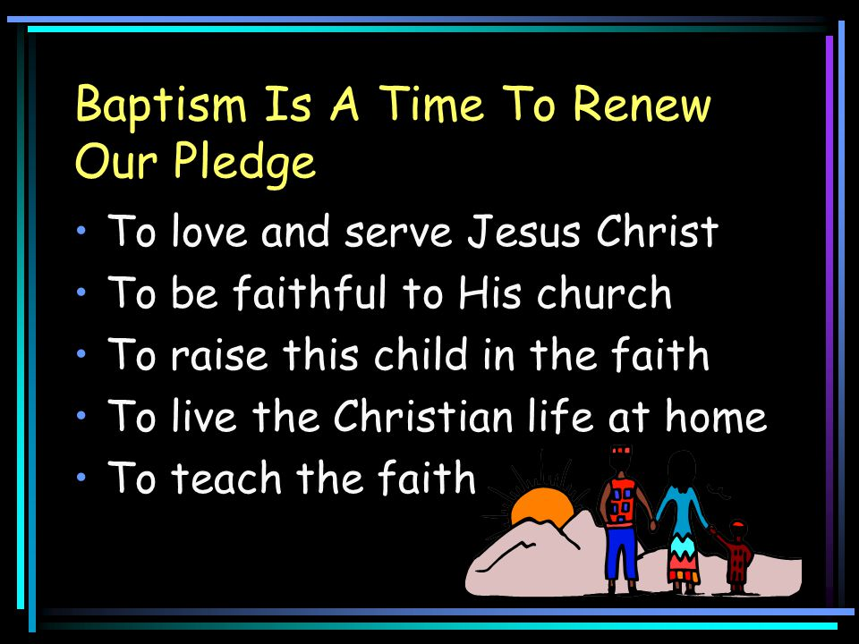 Baptism Is A Time To Renew Our Pledge