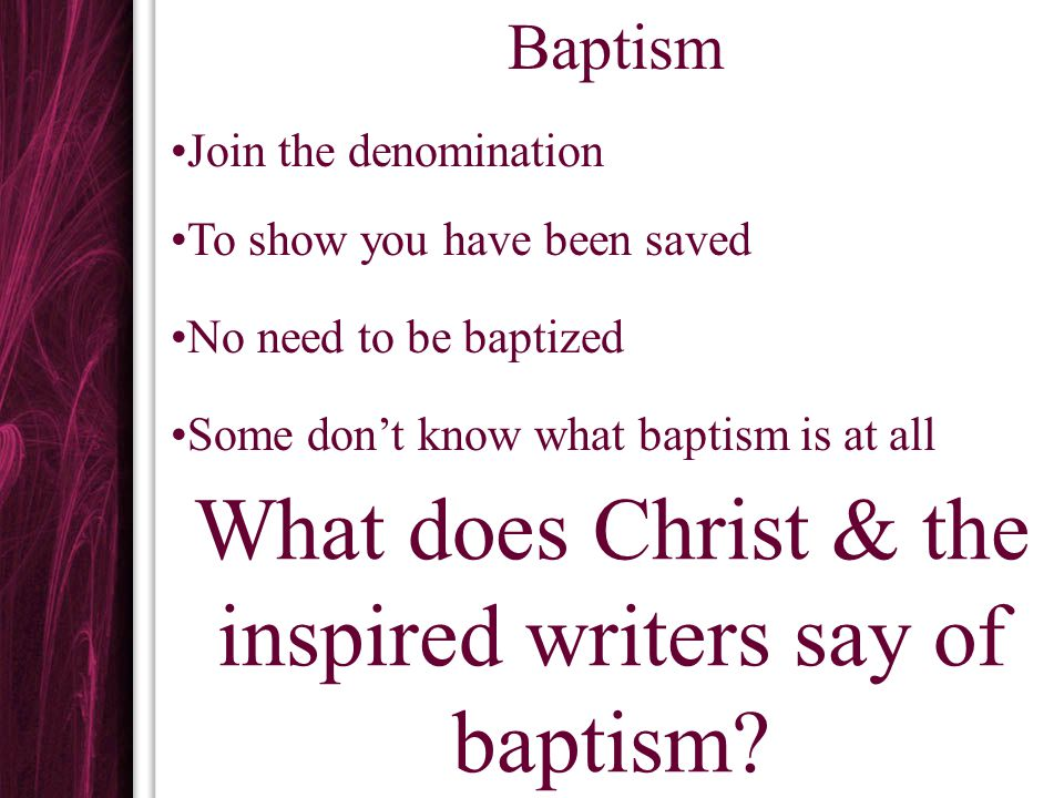 What does Christ & the inspired writers say of baptism