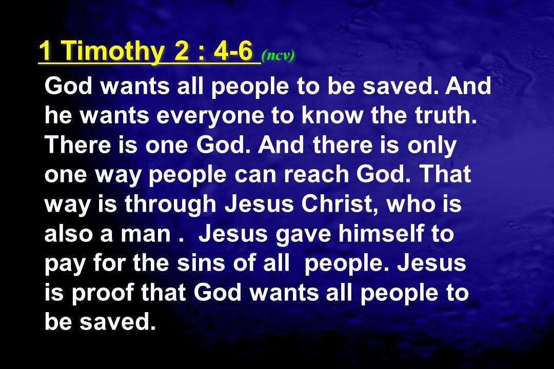 1 Timothy 2 : 4-6 (ncv)