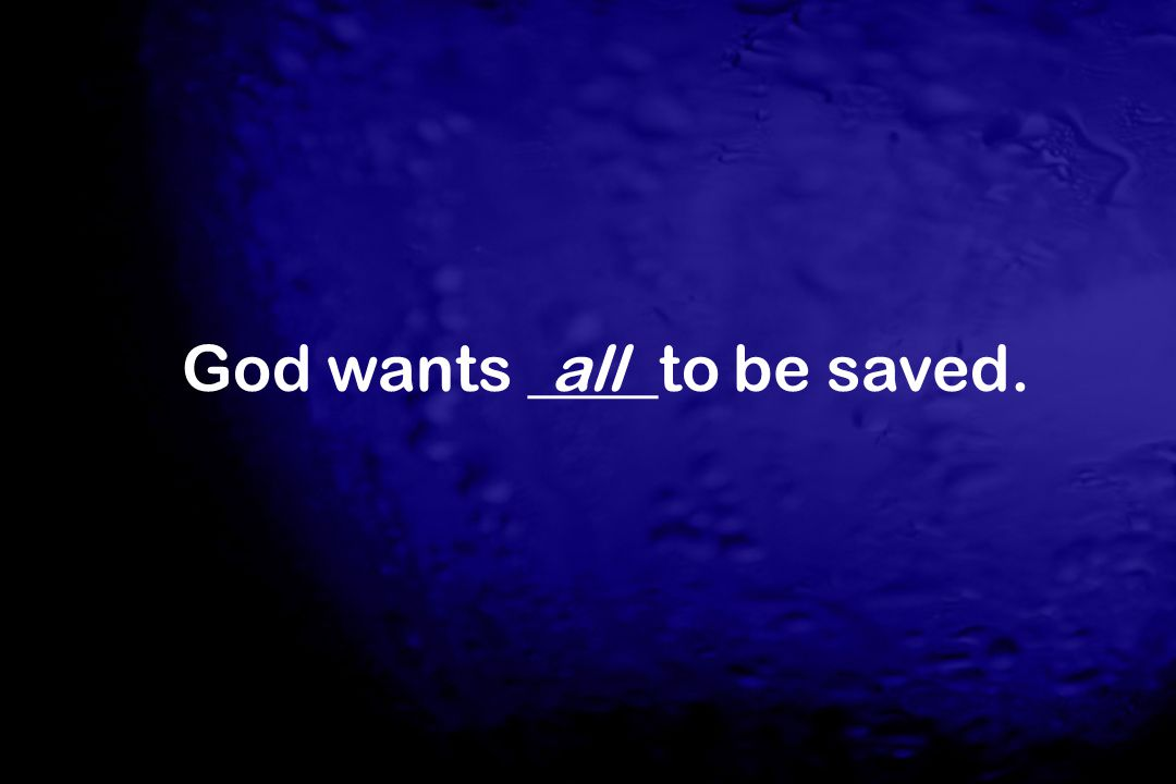 God wants ____to be saved.