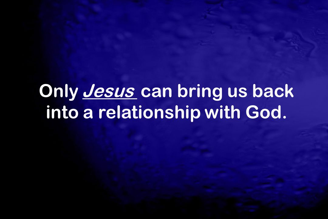Only ______ can bring us back into a relationship with God.