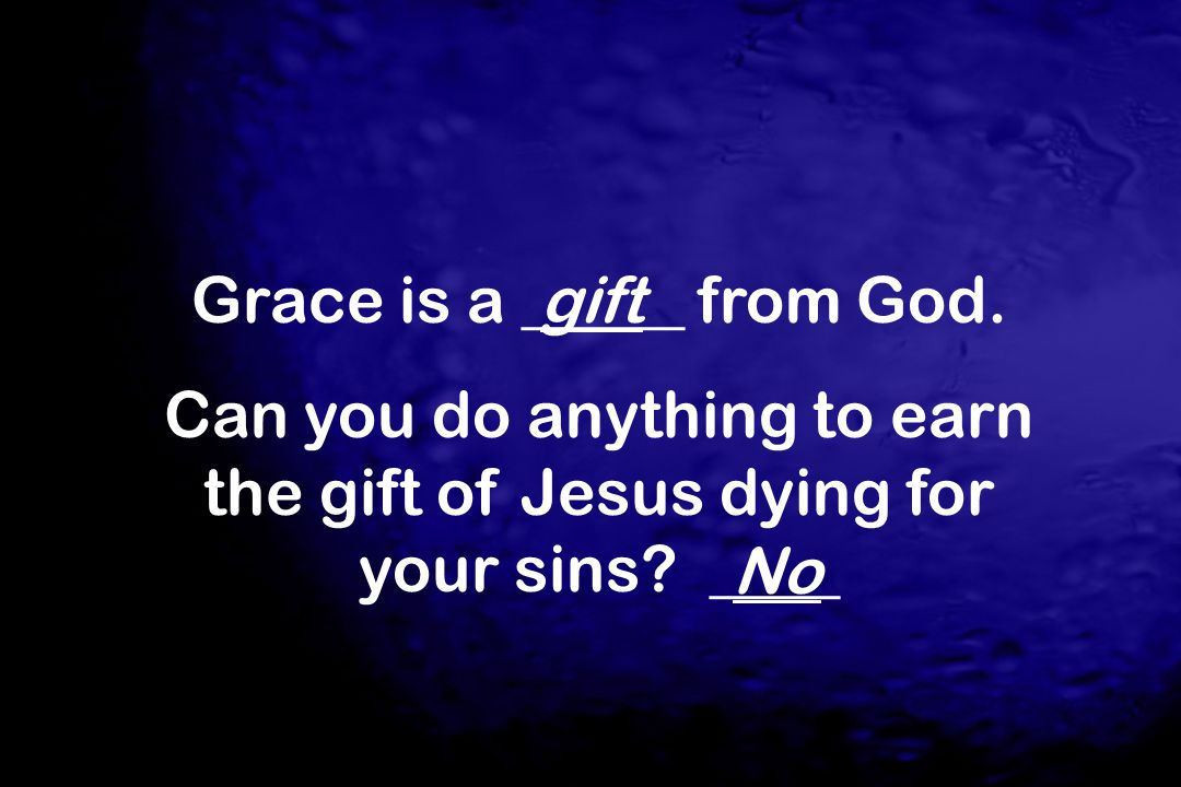 Grace is a _____ from God.