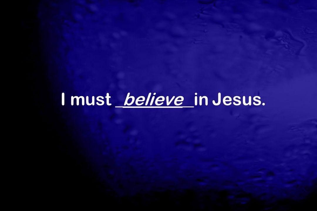 I must _________in Jesus.