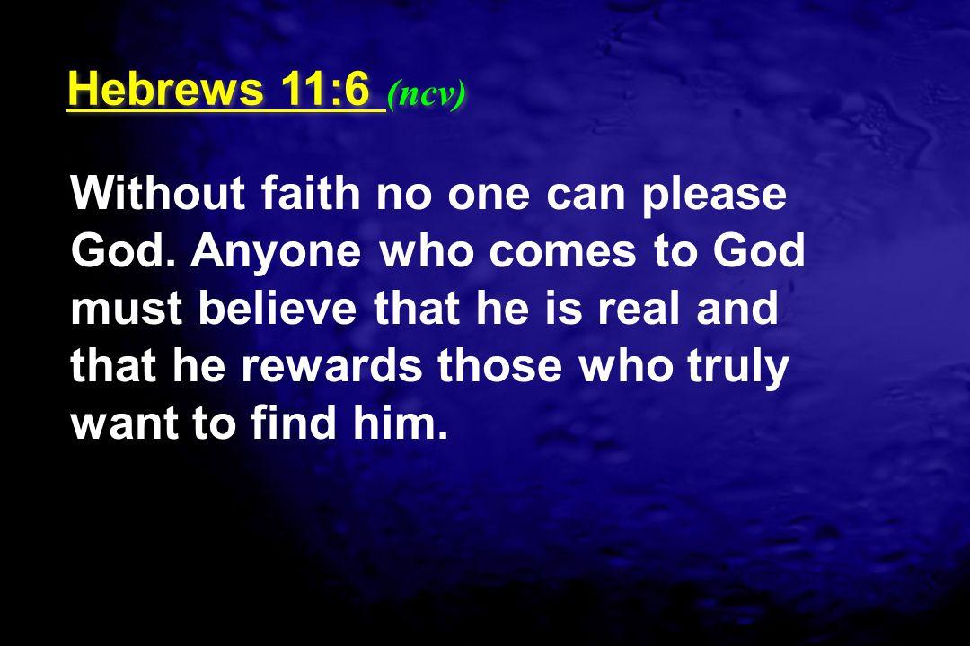 Hebrews 11:6 (ncv)