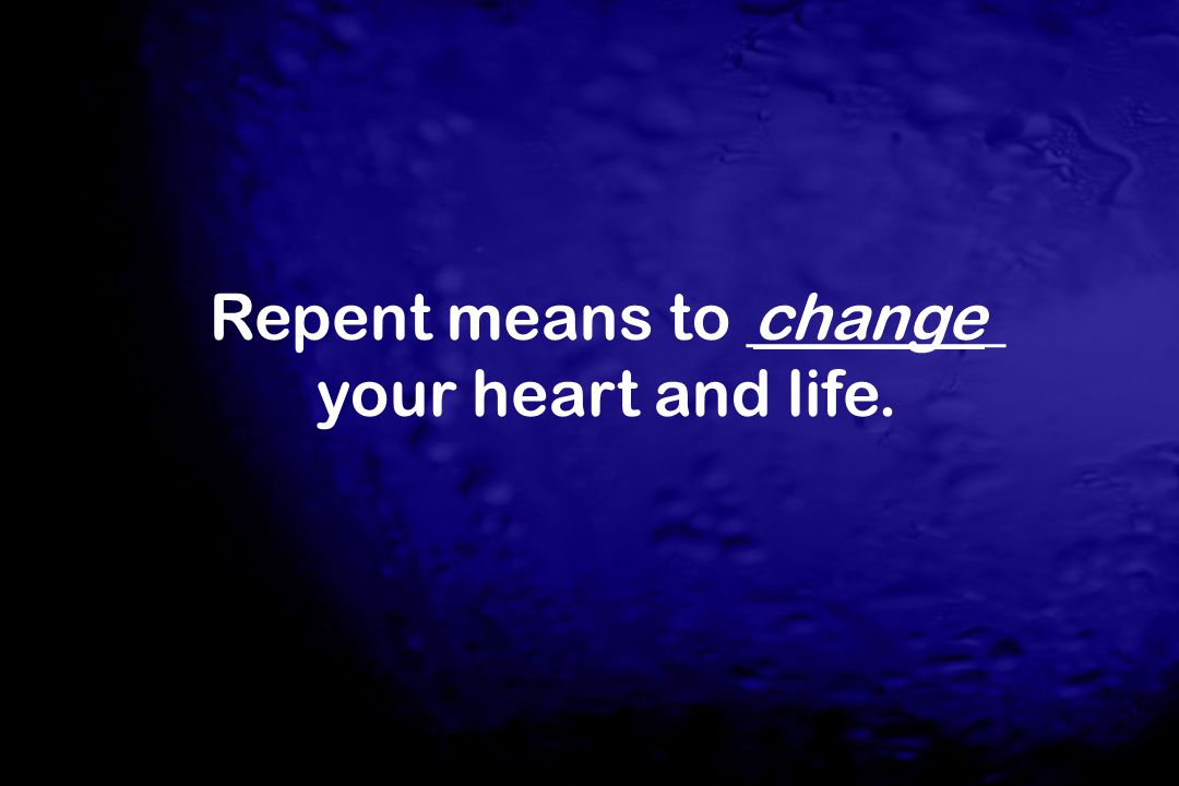 Repent means to ________ your heart and life.