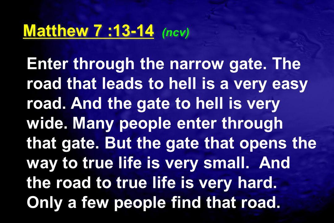 Matthew 7 :13-14 (ncv)