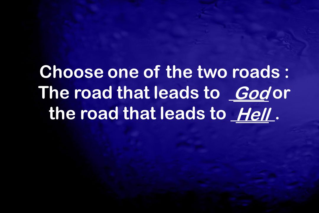 Choose one of the two roads : The road that leads to ____ or the road that leads to _____.