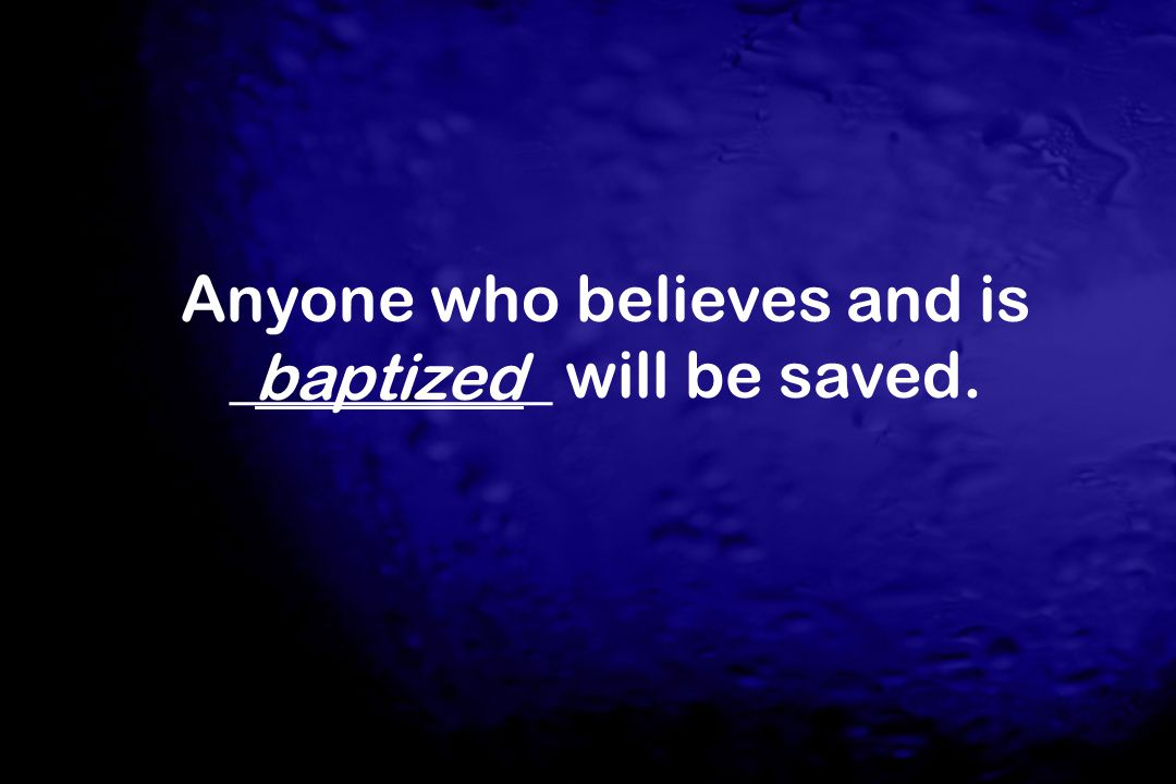 Anyone who believes and is __________ will be saved.