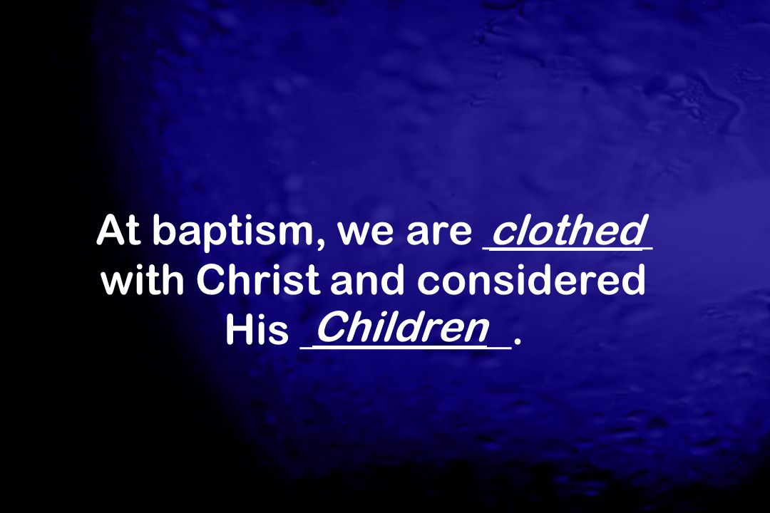 At baptism, we are ________ with Christ and considered His __________.