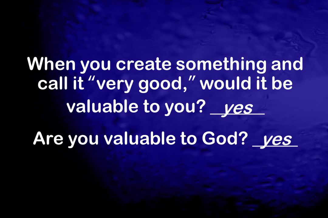 Are you valuable to God _____