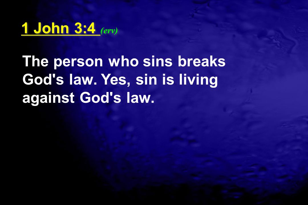 1 John 3:4 (erv) The person who sins breaks God s law. Yes, sin is living against God s law.