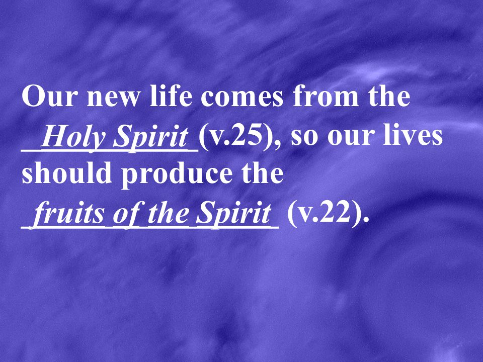 Our new life comes from the ___________(v