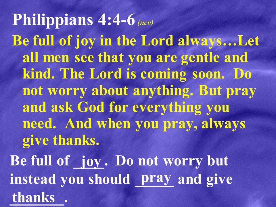 Philippians 4:4-6 (ncv)