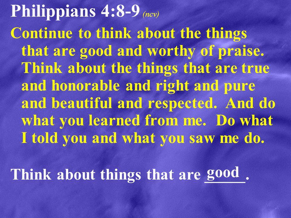 Philippians 4:8-9 (ncv)