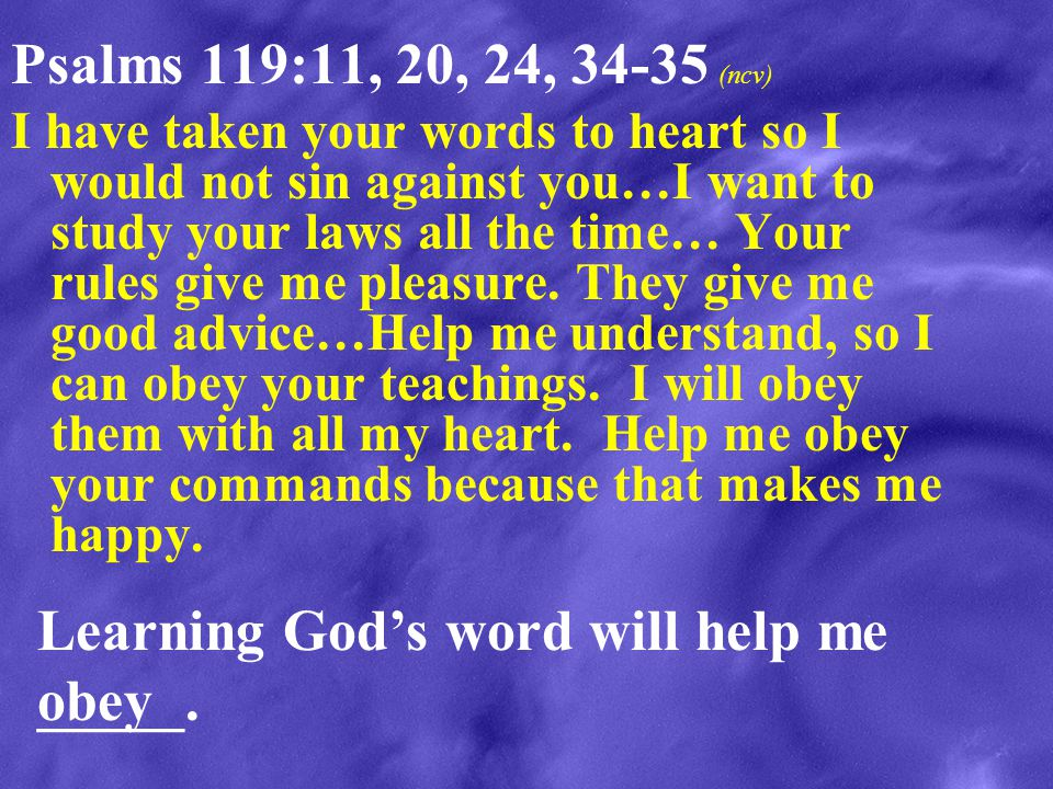 Learning God's word will help me _____. obey
