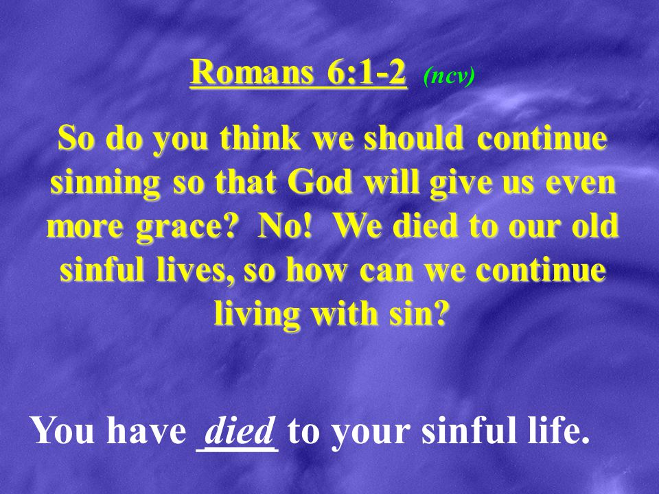 You have ____ to your sinful life. died