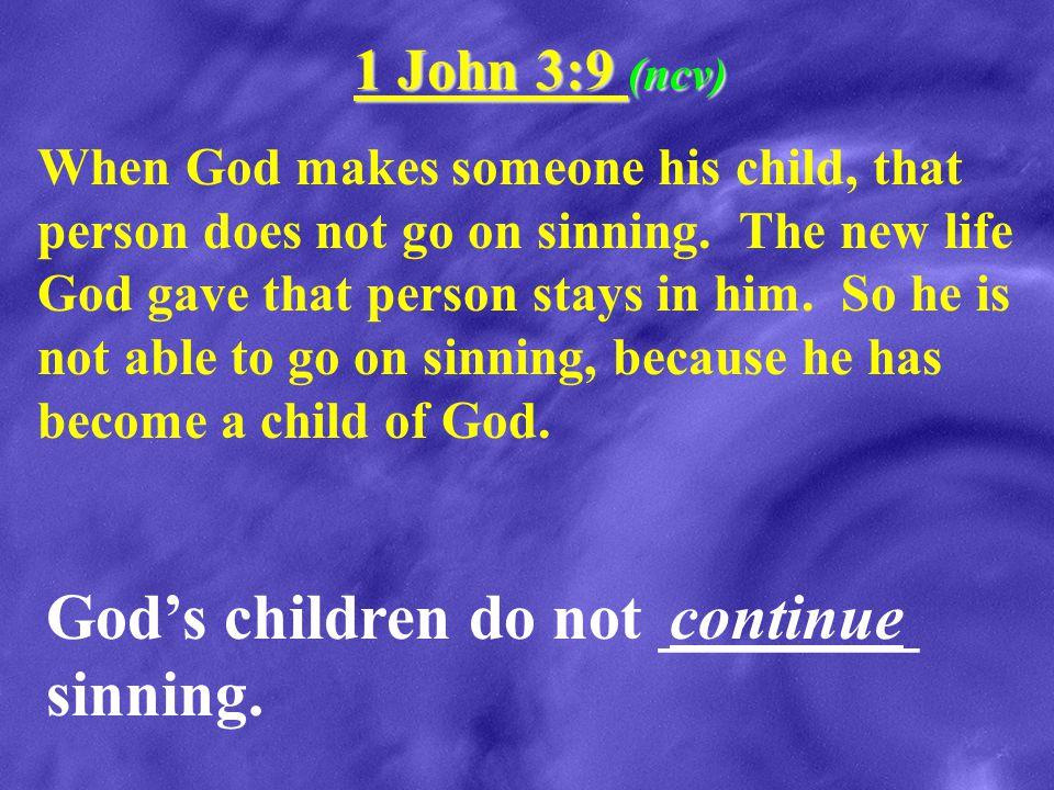 God's children do not ________ sinning. continue