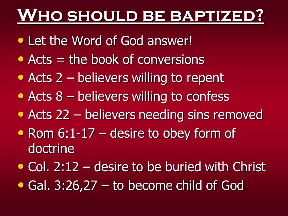 Who should be baptized Let the Word of God answer!