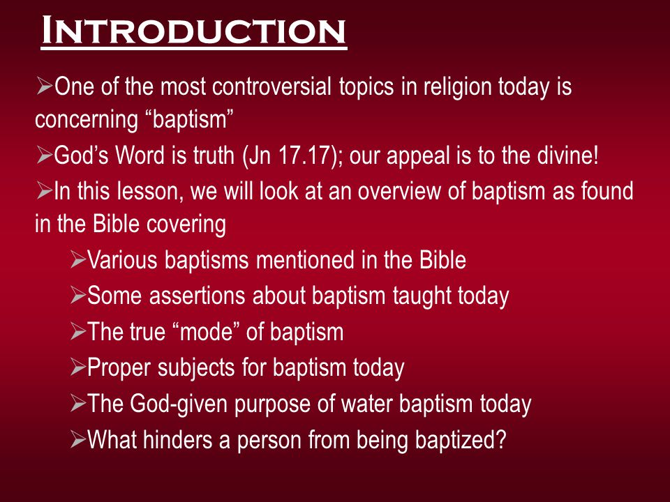 Introduction One of the most controversial topics in religion today is concerning baptism