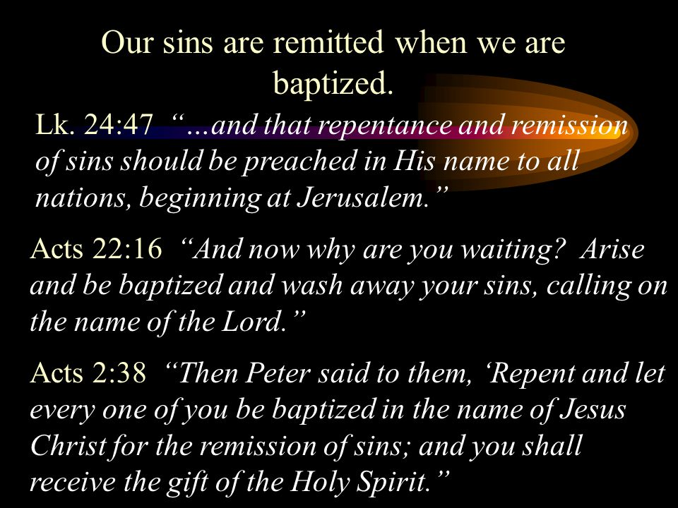 Our sins are remitted when we are baptized.
