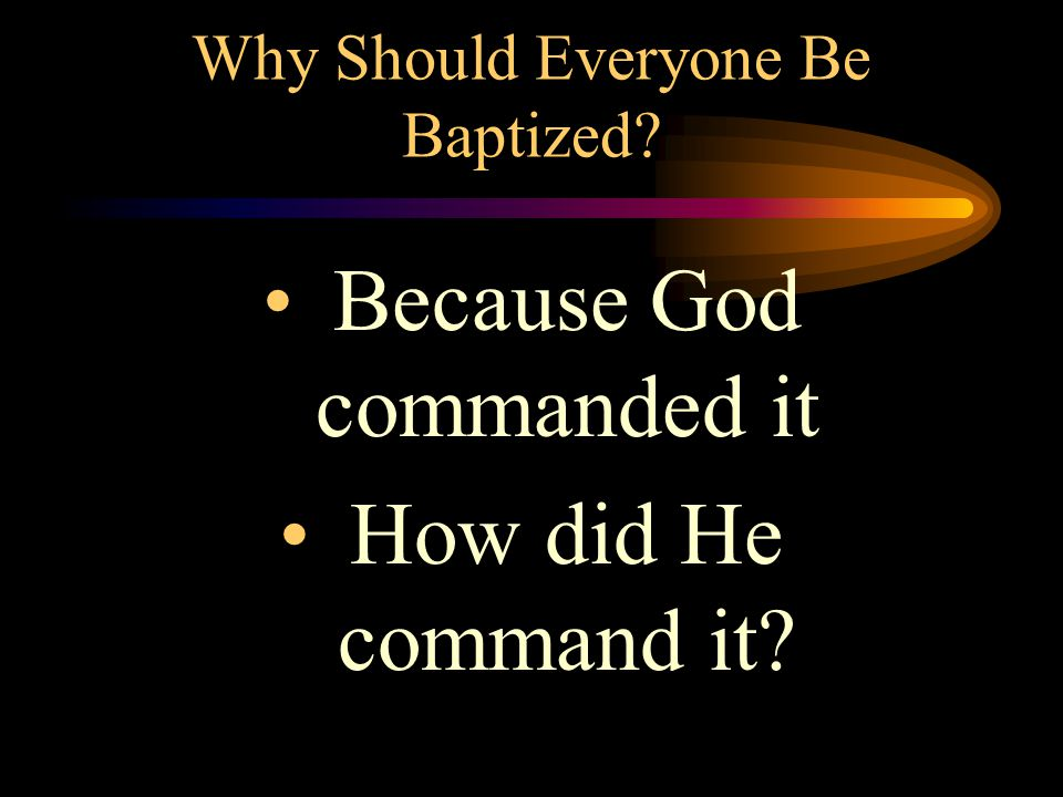 Why Should Everyone Be Baptized