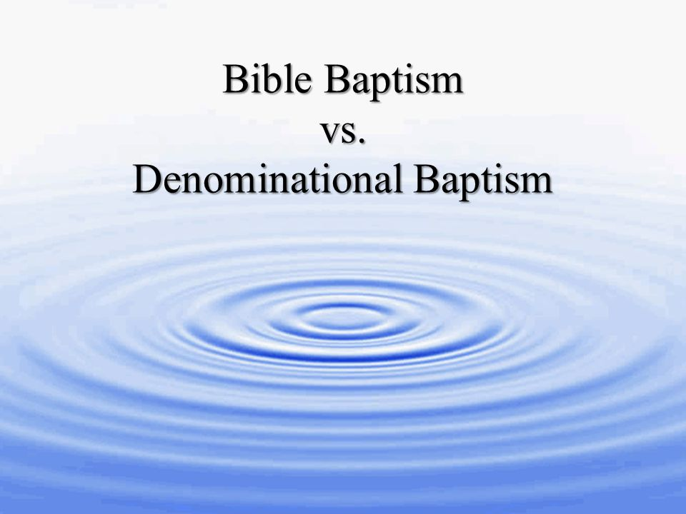 a comparison of baptism in biblical tradition with modern denominational practices Comparison table a table showing the differences and similarities between the three great christian traditions.