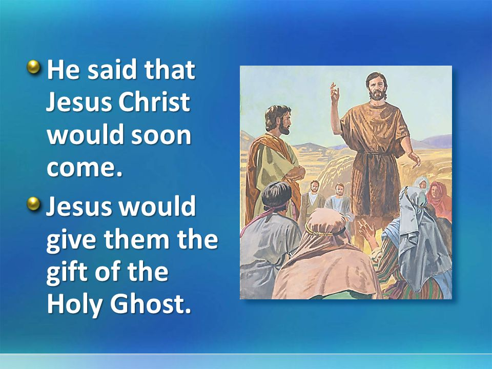 He said that Jesus Christ would soon come.