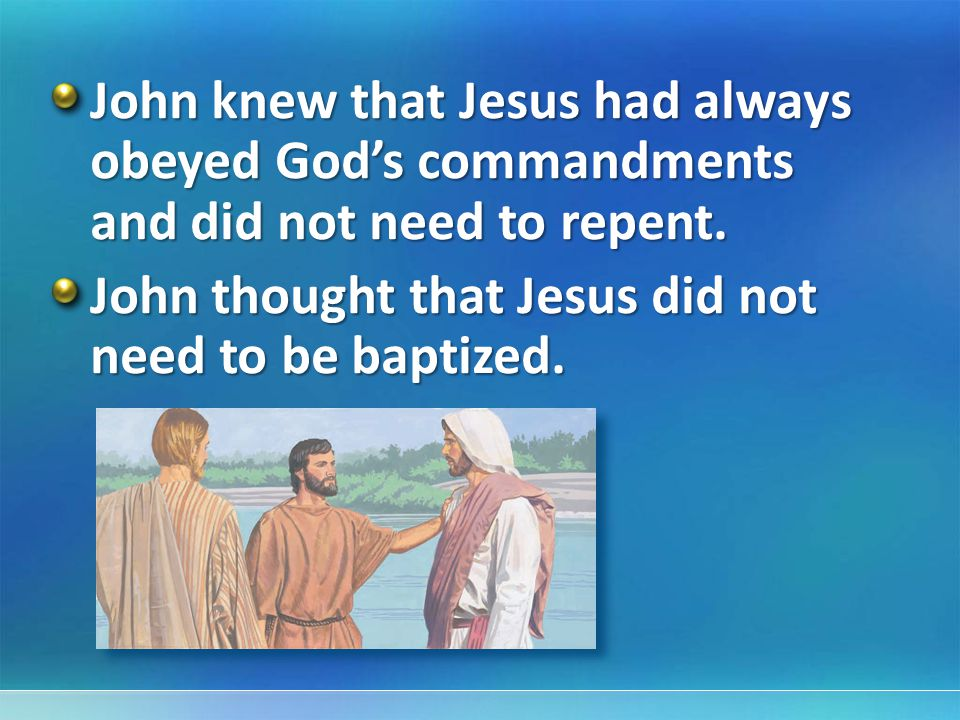 John knew that Jesus had always obeyed God's commandments and did not need to repent.