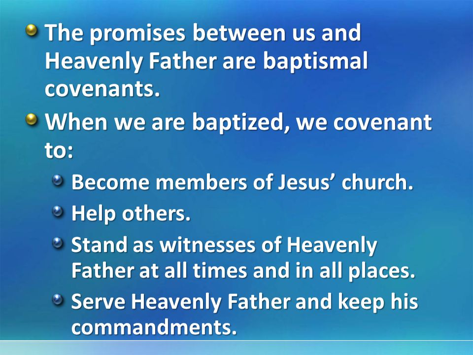 The promises between us and Heavenly Father are baptismal covenants.