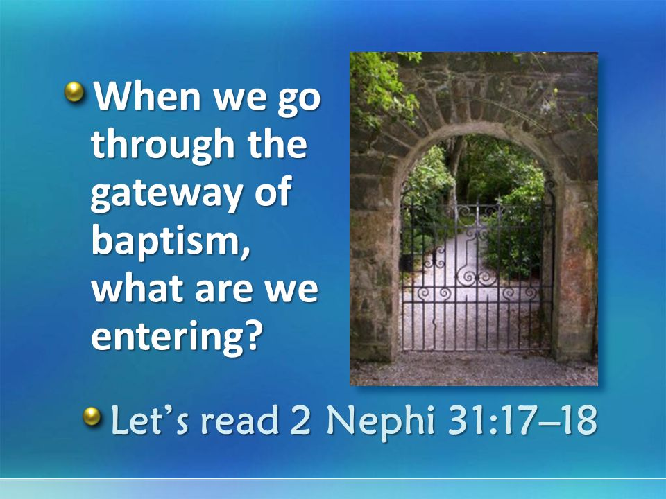When we go through the gateway of baptism, what are we entering