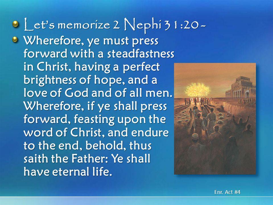 Let's memorize 2 Nephi 31:20 -