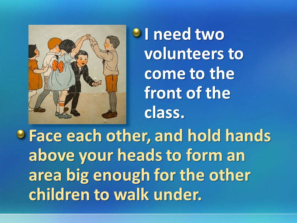 I need two volunteers to come to the front of the class.