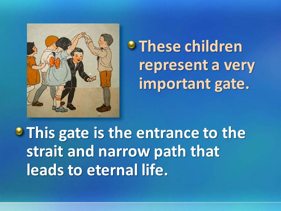 These children represent a very important gate.