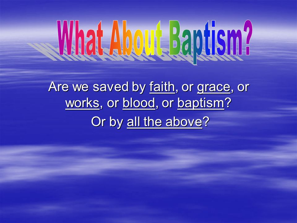 Are we saved by faith, or grace, or works, or blood, or baptism
