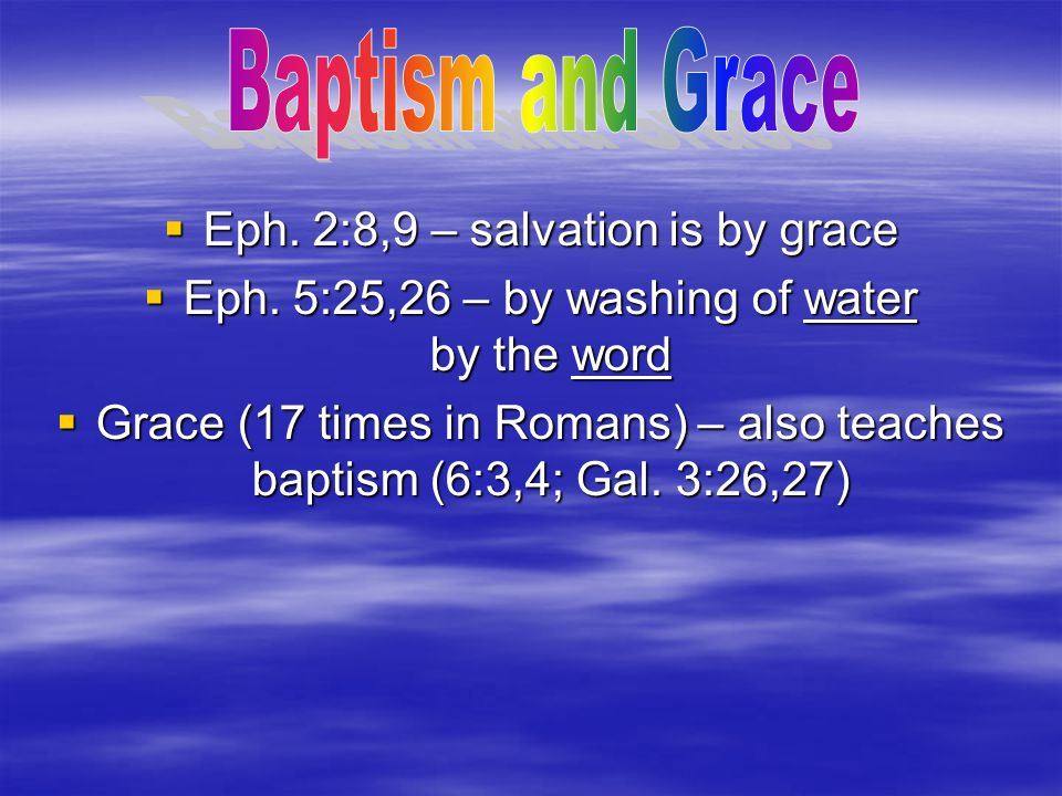 Baptism and Grace Eph. 2:8,9 – salvation is by grace