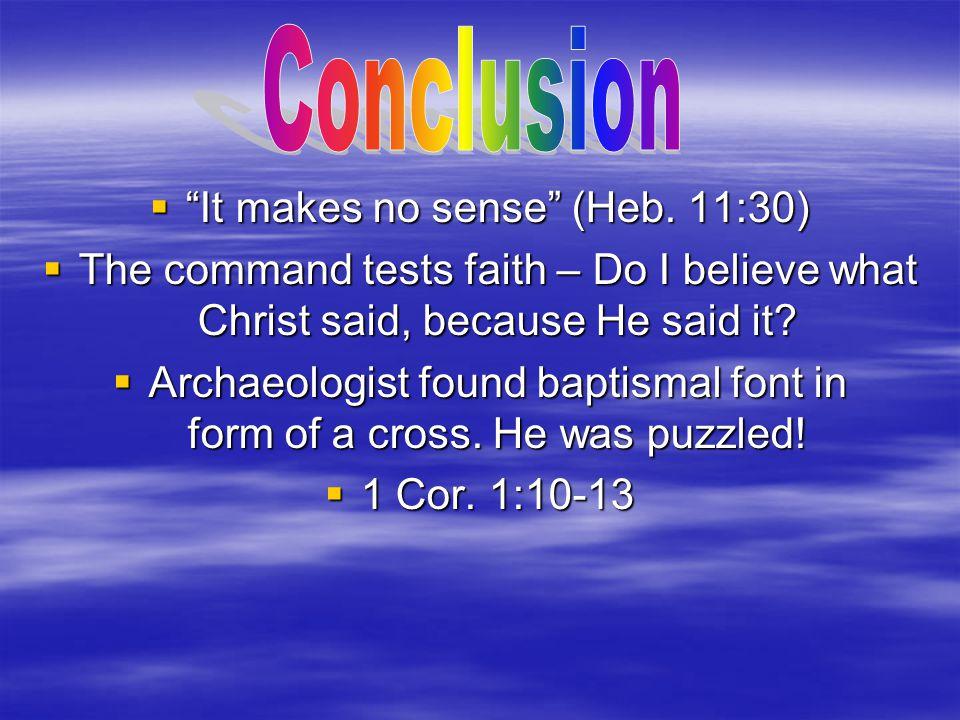 Conclusion It makes no sense (Heb. 11:30)