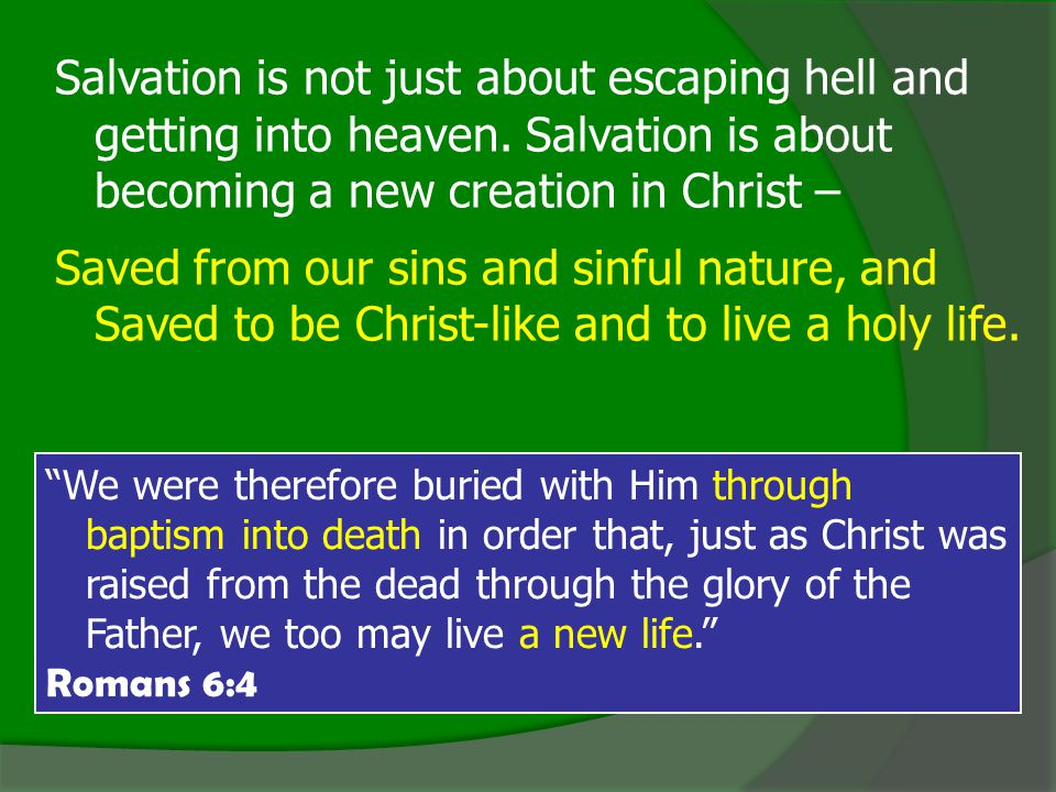 Salvation is not just about escaping hell and getting into heaven