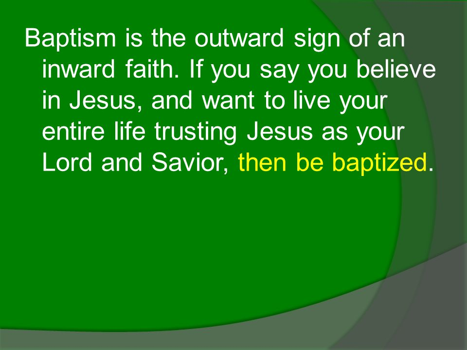 Baptism is the outward sign of an inward faith