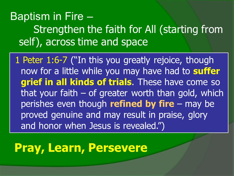 Pray, Learn, Persevere Baptism in Fire –
