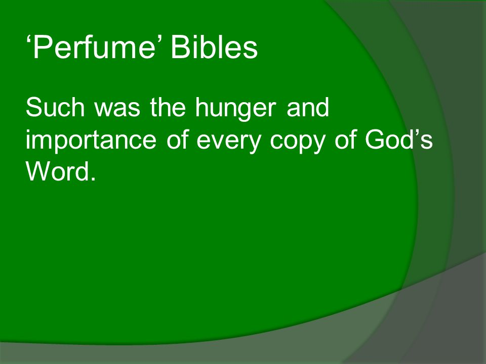 'Perfume' Bibles Such was the hunger and importance of every copy of God's Word.