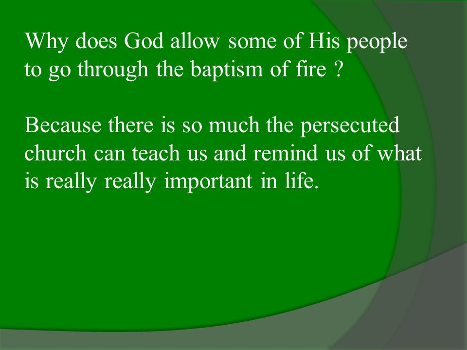 Why does God allow some of His people to go through the baptism of fire