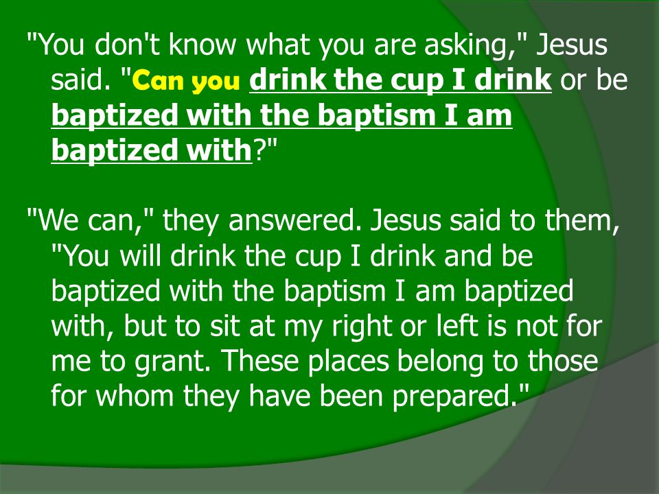 You don t know what you are asking, Jesus said