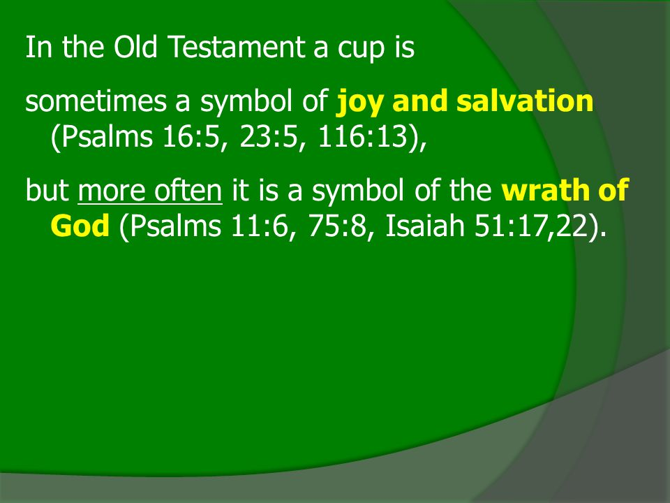 In the Old Testament a cup is