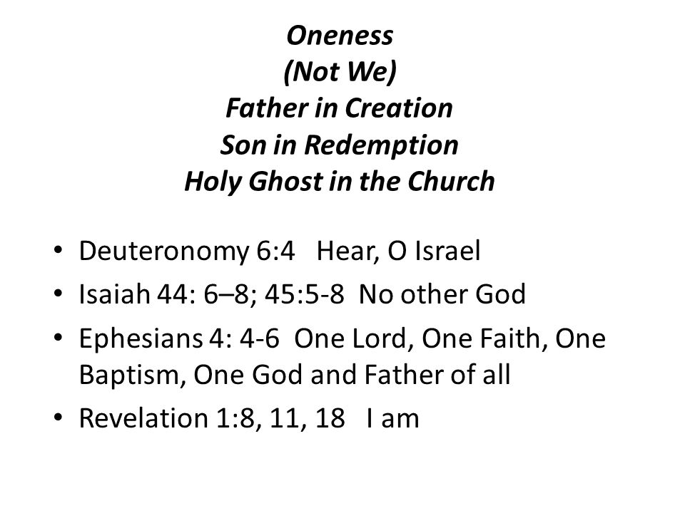 Oneness (Not We) Father in Creation Son in Redemption Holy Ghost in the Church