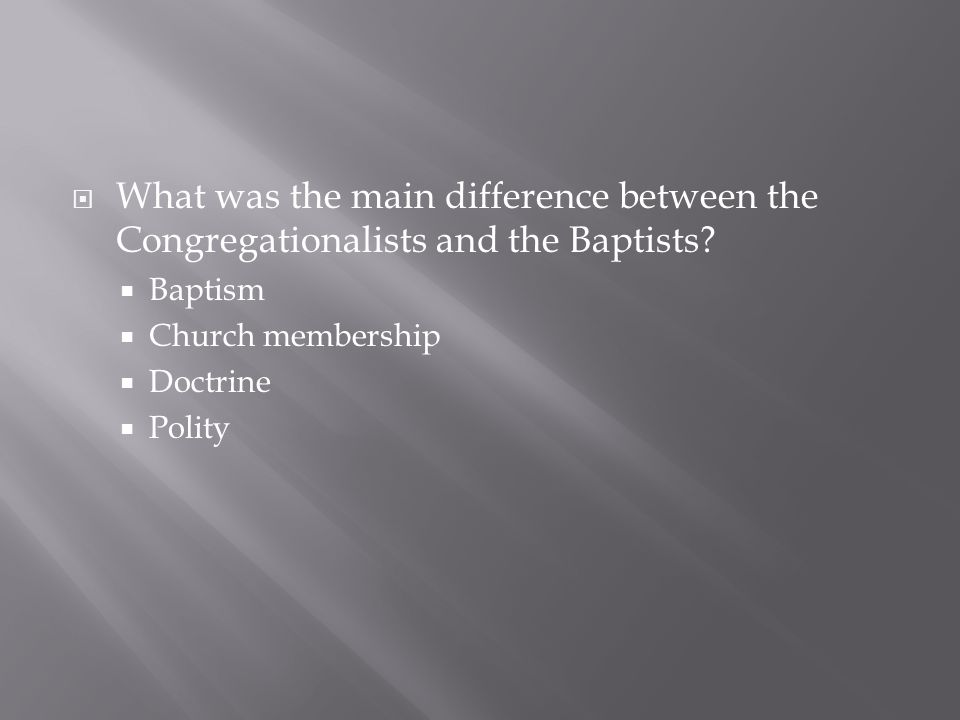 What was the main difference between the Congregationalists and the Baptists