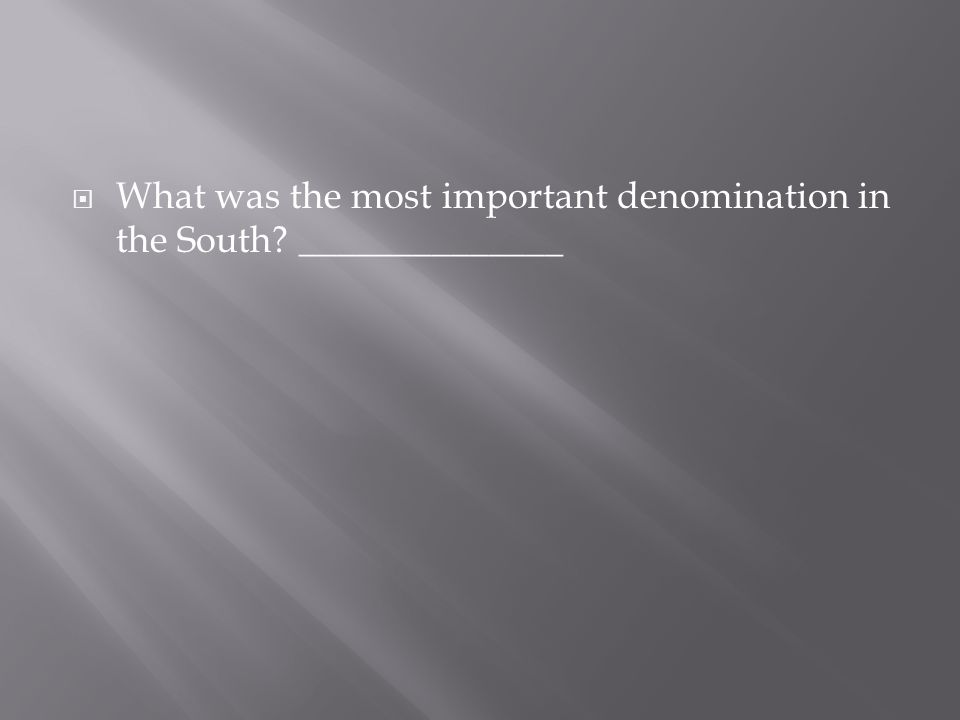 What was the most important denomination in the South ______________